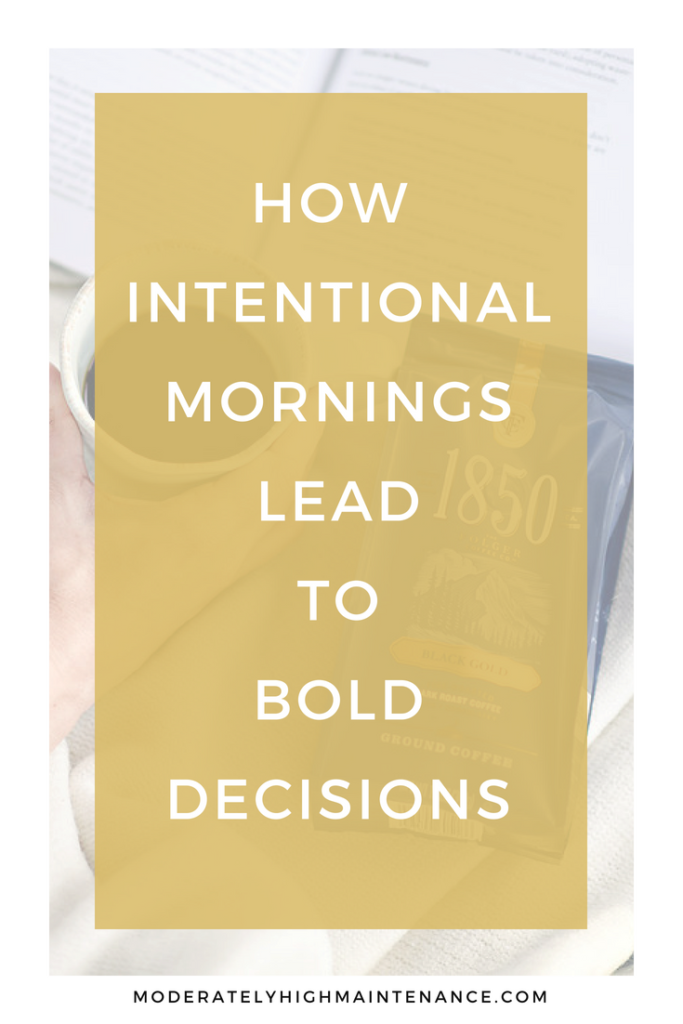 Every bold life starts with a first bold choice and every bold day has a morning. Here is how intentional mornings lead to bold decisions.